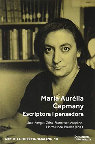 Maria Aurèlia Capmany. Escriptora I Pensadora (Publicacions de la Càtedra Ferrater Mora)