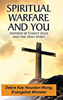 Spiritual Warfare and You: Inspired by Christ Jesus and the Holy Spirit