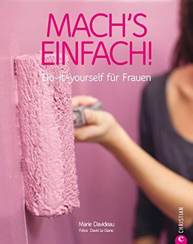 Mach's einfach!: Do-it-yourself für Frauen thumbnail