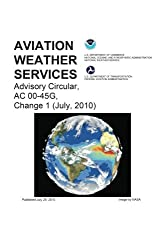 Aviation Weather Services Advisory Circular, AC 00-45G, Change 1 (July, 2010): Federal Aviation Administration