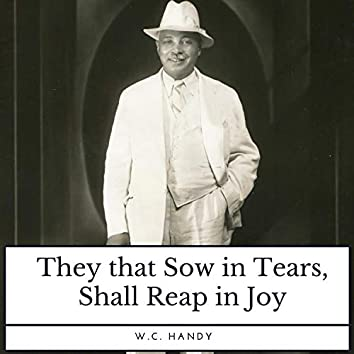 They That Sow in Tears, Shall Reap in Joy