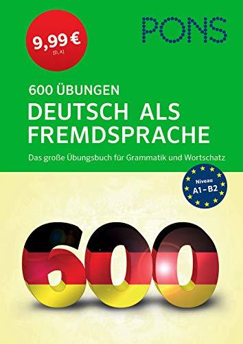 PONS 600 Übungen Deutsch als Fremdsprache: Das große Übungsbuch für Grammatik und Wortschatz - zum Superpreis!: Pons 600 Ubungen Deutsch als Fremdsprache