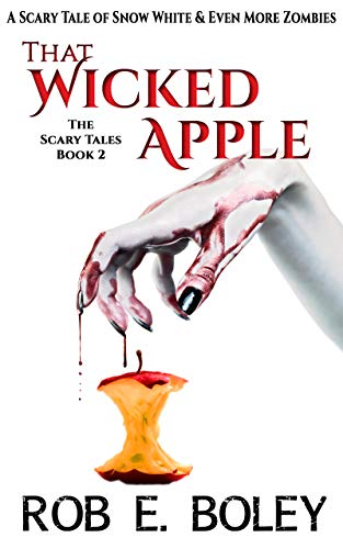 That Wicked Apple: A Scary Tale of Snow White & Even More Zombies (The Scary Tales Book 2)