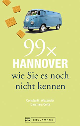 Bruckmann Reiseführer: 99 x Hannover wie Sie es noch nicht kennen: 99x Kultur, Natur, Essen und Hotspots abseits der bekannten Highlights (Reiseführer 99 x)