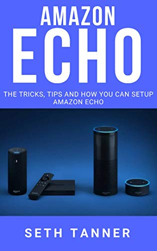 AMAZON ECHO: The Tricks, Tips and How you Can Setup Amazon Echo (English Edition)