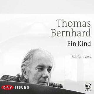 Ein Kind                   Autor:                                                                                                                                 Thomas Bernhard                               Sprecher:                                                                                                                                 Gert Voss                      Spieldauer: 4 Std. und 14 Min.     67 Bewertungen     Gesamt 4,7