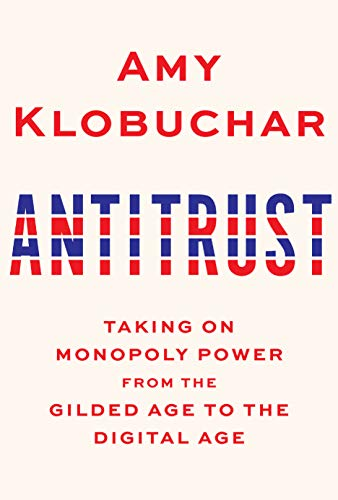 Compare Textbook Prices for Antitrust: Taking on Monopoly Power from the Gilded Age to the Digital Age  ISBN 9780525654896 by Klobuchar, Amy