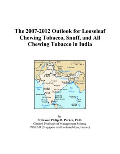 The 2007-2012 Outlook for Looseleaf Chewing Tobacco, Snuff, and All Chewing Tobacco in India