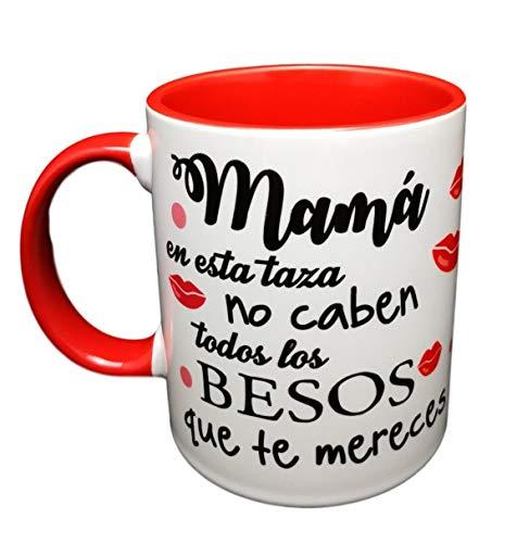 Taza Color Frase MAMÁ EN Esta Taza NO CABEN Todos LOS Besos Que TE MERECES Regalo Dia DE LA Madre.