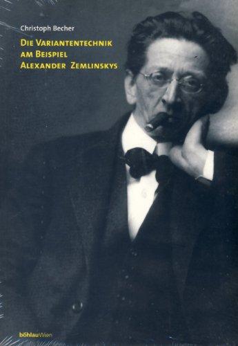 Die Variantentechnik am Beispiel Alexander Zemlinskys (Wiener Veröffentlichungen zur Musikgeschichte)