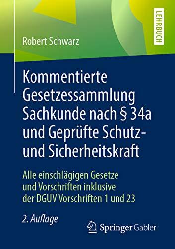 Kommentierte Gesetzessammlung Sachkunde nach § 34a und Geprüfte Schutz- und Sicherheitskraft: Alle einschlägigen Gesetze und Vorschriften inklusive der DGUV Vorschriften 1 und 23