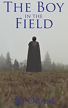 The Boy in the Field (English Edition) de [Jo Oram, Clarissa Hearn]