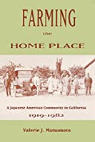 Farming the Home Place: A Japanese Community in California, 1919-1982