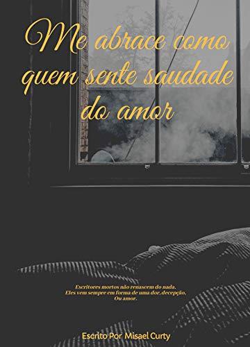 Me abrace como quem sente saudades do amor (Portuguese Edition)