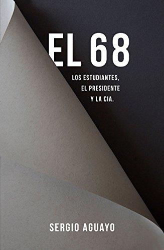 El 68. Los estudiantes, el presidente y la CIA eBook: Quezada ...