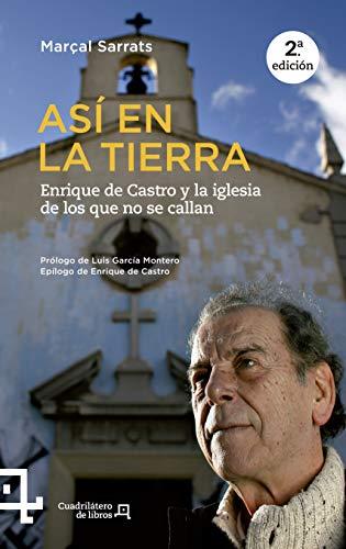 Así En La Tierra. Enrique De Castro Y La Iglesia De Los Que No Se Callan: 6 (Cuadrilátero de libros - Actualidad)