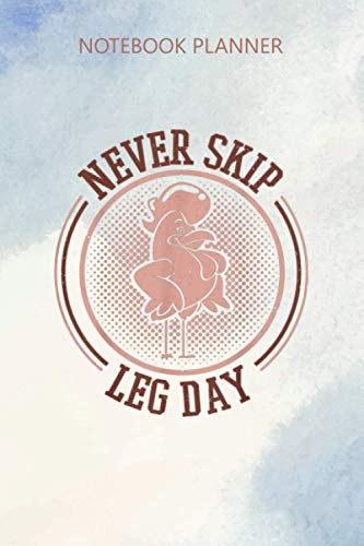 Notebook Planner Never Skip Leg Day Chicken Legs Funny Men Gym Apparel: Journal, 114 Pages, Personal Budget, Diary, 6x9 inch, Daily Journal, Budget Tracker, Mom