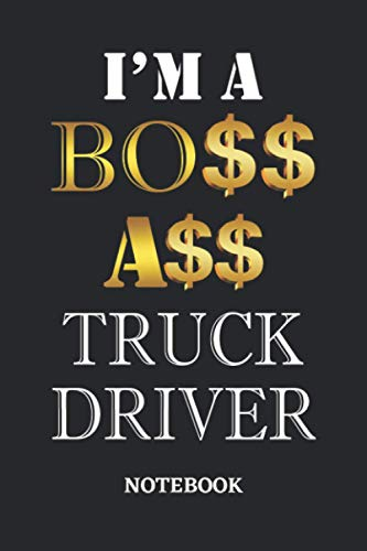 I'm A Boss Ass Truck Driver Notebook: 6x9 inches - 110 dotgrid pages • Greatest Passionate working Job Journal • Gift, Present Idea