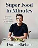 Super Food in Minutes: Easy Recipes, Fast Food, All Healthy