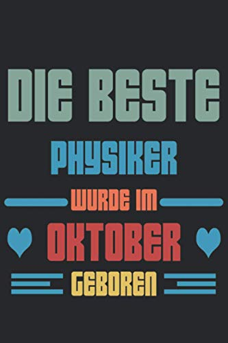 DIE BESTE PHYSIKER WURDE IM OKTOBER GEBOREN: Männer Geschenk/Notizbuch, Geburtstagsgeschenk Für PHYSIKER, Die Im Oktober,Geschenk für den besten ... im Oktober    120 Seiten (6 x 9) Zoll.