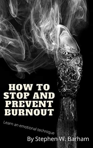 How to Stop and Prevent Burnout (Happiness Is No Charge Book 5) (English Edition)