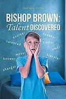 Bishop Brown: Talent Discovered