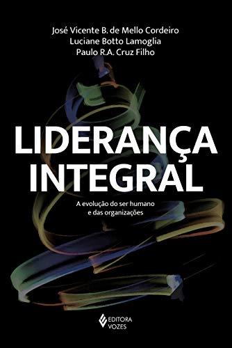 Liderança Integral: A evolução do ser humano e das organizações