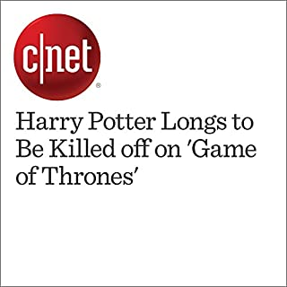 『Harry Potter Longs to Be Killed off on 'Game of Thrones'』のカバーアート
