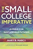 The Small College Imperative: Models for Sustainable Futures