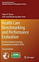 Health Care Benchmarking and Performance Evaluation: An Assessment using Data Envelopment Analysis (DEA) (International Series in Operations Research & Management Science (210))