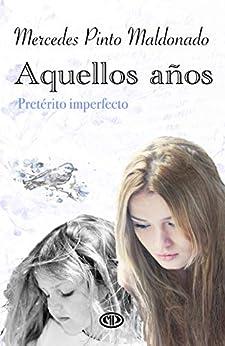 Aquellos años: (Pretérito imperfecto) de [Mercedes Pinto Maldonado]