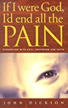 If I Were God, I'd End All the Pain: Struggling with Evil, Suffering and Faith
