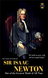 SIR ISAAC NEWTON: One of the Greatest Minds of All-Time. The Entire Life Story. Biography, Facts & Quotes (Great Biographies Book 40)