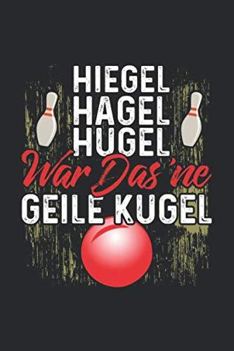 Hiegel Hagel Hugel War Das 'Ne Geile Kugel: Notizbuch Planer Tagebuch Schreibheft Notizblock - Geschenk für Leute die Kegeln lieben (15,2x229 cm, A5, 6