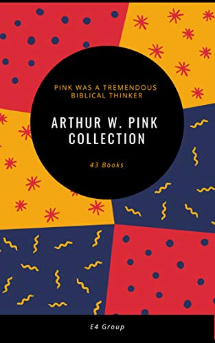 Arthur W. Pink Collection (43 Volumes) (English Edition)