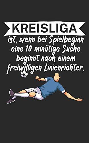 Kreisliga ist wenn bei Spielbeginn eine 10 minütige Suche beginnt nach einem freiwilligen Linienrichter: Fußball Notizbuch für Kreisliga-Spieler und ... 120 Seiten Liniert. Perfektes Geschenk.