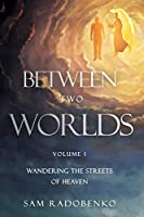 Between Two Worlds: Wandering the Streets of Heaven