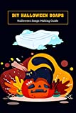 DIY Halloween Soaps: Halloween Soaps Making Guide: Halloween Soap Designs (English Edition)