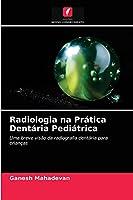 Radiologia na Prática Dentária Pediátrica: Uma breve visão da radiografia dentária para crianças