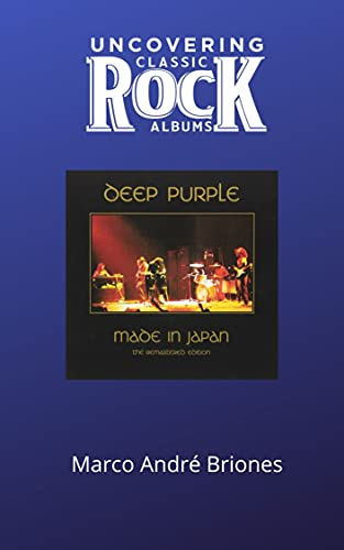 Uncovering Classic Rock Albums - Deep Purple - Made in Japan