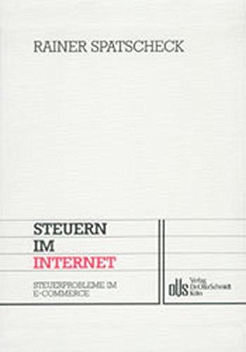 Steuern im Internet: Steuerprobleme des E-Commerce (Rechtsschutz und Gestaltung im Unternehmensrecht, Steuerrecht und Steuerstrafrecht)