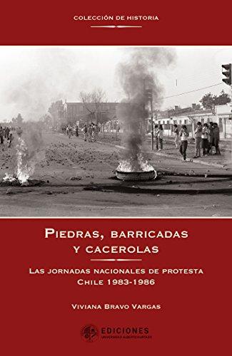 Piedras, barricadas y cacerolas: Las jornadas nacionales de protesta Chile 1983-1986 (Spanish Edition)