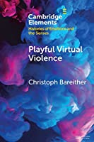 Playful Virtual Violence: An Ethnography of Emotional Practices in Video Games (Elements in Histories of Emotions and the Senses)