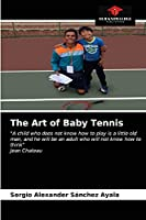 """The Art of Baby Tennis: """"A child who does not know how to play is a little old man, and he will be an adult who will not know how to think""""Jean Chateau"""