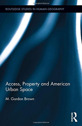 Image of Access, Property and American Urban Space (Routledge Studies in Human Geography)