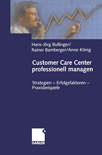 Customer Care Center professionell managen: Strategien - Erfolgsfaktoren - Praxisbeispiele