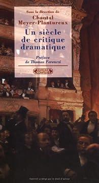 Un siècle de critique dramatique par Chantal Meyer-Plantureux