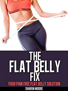 The Flat Belly Fix: Your Pain Free Flat Belly Solution (60 Second System Fitness & Exercise Lifestyle Guides Book 3)