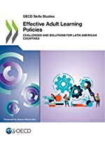 Oecd Skills Studies: Effective Adult Learning Policies Challenges and Solutions for Latin American Countries