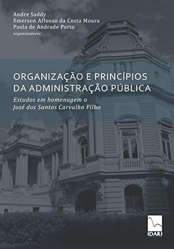 Organização E Princípios Da Administração Pública: Estudos em homenagem a José dos Santos Carvalho Filho